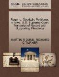 Roger L. Goodwin, Petitioner, v. Iowa. U.S. Supreme Court Transcript of Record with Supporti...