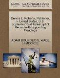 Dennis L. Roberts, Petitioner, v. United States. U.S. Supreme Court Transcript of Record wit...