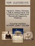 Randall O. Walker, Petitioner, v. Gale S. Newgent et al. U.S. Supreme Court Transcript of Re...