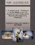 J. R. Adams et al., Petitioners, v. United States et al. U.S. Supreme Court Transcript of Re...