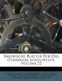 Bayerische Blatter Fur Das Gymnasial-schulwesen, Volume 22 (Afrikaans Edition)