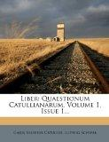 Liber: Quaestionum Catullianarum, Volume 1, Issue 1... (Latin Edition)