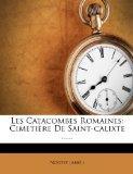 Les Catacombes Romaines: Cimetire De Saint-calixte ...... (French Edition)