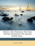 Hints On French Syntax. With Appendix Of Easier Exercises...