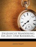 Delphische Wanderung: Ein Zeit- Und Reisebuch... (German Edition)