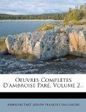 Oeuvres Completes D'Ambroise Par, Volume 2... (French Edition)