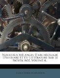 Nouveaux Melanges D'Arch Ologie, D'Histoire Et de Litt Rature Sur Le Moyen Age, Volume 4... ...