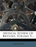 Medical Review Of Reviews, Volume 5...
