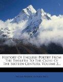 History Of English Poetry From The Twelfth To The Close Of The Sixteen Century, Volume 2...