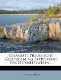 Gesammte Preussische Gesetzgebung Betreffend Das Depositalwesen... (German Edition)