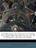 La Patrologie Ou Histoire Litteraire Des Trois Premiers Siecles de L'Eglise Chretienne: Oeuv...