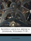 North Carolina Medical Journal, Volumes 9-10...