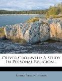 Oliver Cromwell: A Study in Personal Religion...