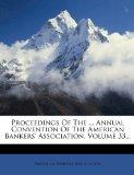 Proceedings Of The ... Annual Convention Of The American Bankers' Association, Volume 33...