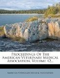 Proceedings Of The American Veterinary Medical Association, Volume 42...
