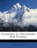 Comedia, El Hechizado Por Fuerza... (Spanish Edition)
