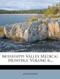 Mississippi Valley Medical Monthly, Volume 6...