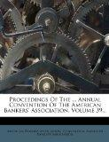 Proceedings Of The ... Annual Convention Of The American Bankers' Association, Volume 39...