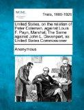United States, on the Relation of Peter Coleman, Against Louis F. Payn, Marshal; The Same Ag...