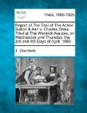 Report of The Trial of The Action Sutton & Ash v. Charles Shaw Tried at The Warwick Assizes,...