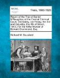 Report of the Trial of Daniel M'Naughton at the Central Criminal Court, Old Bailey, (on Frid...