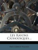 Les Rayons Cathodiques... (French Edition)