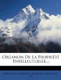 Organon De La Proprit Intellectuelle... (French Edition)