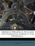 Qumica Orgnica Aplicada A La Fisiologa Animal Y A La Patologa... (Spanish Edition)