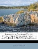 Rhetorica Cornelii Valerii Ultrajectini, Versibus & Exemplis Aucta Per P. F. Nicasium Baxium...
