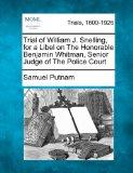 Trial of William J. Snelling, for a Libel on The Honorable Benjamin Whitman, Senior Judge of...