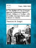 In The Matter of The Charges against Professors Egbert C. Smyth, William J. Tucker, J.W. Chu...