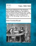 The Crown Calendar for The Yorkshire Spring Assizes, Holden at The Castle of York, in and fo...