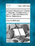 Gerhard Wessels and Charles T. Wessels, Complainants, v. John E. Kerr and Alexander Rerrie, ...