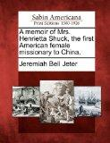 A Memoir of Mrs. Henrietta Shuck, the First American Female Missionary to China.