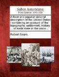 A New and popular pictorial description of the United States: containing an account of the t...