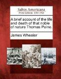A brief account of the life and death of that noble of nature Thomas Paine.