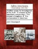 Another essay for investigation of the truth: in answer to two questions concerning I. The s...