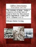 The statutes at large: being a collection of all the laws of Virginia from the first session...