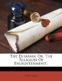 The Dharma: Or, The Religion Of Enlightenment...