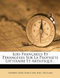 Lois Franaises Et trangres Sur La Proprit Littraire Et Artistique... (French Edition)