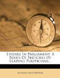 Studies In Parliament: A Series Of Sketches Of Leading Politicians...
