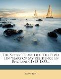 The Story Of My Life: The First Ten Years Of My Residence In England, 1845-1855...