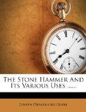 The Stone Hammer And Its Various Uses ......