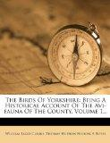 The Birds Of Yorkshire: Being A Historical Account Of The Avi-fauna Of The County, Volume 1...