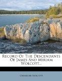 Record Of The Descendants Of James And Miriam Wolcott...