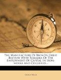 The Manufacture Of Iron In Great Britain: With Remarks Of The Employment Of Capital In Iron-...