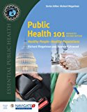 Public Health 101: Healthy People Healthy Populations (Includes One Health Chapter) (Essenti...