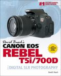David Busch's Canon EOS Rebel T5i/700D Guide to Digital SLR Photography (David Busch's Digit...
