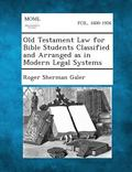 Old Testament Law for Bible Students Classified and Arranged As in Modern Legal Systems