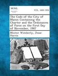 The Code of the City of Macon Containing the Charter and the Ordinances of Force on the Firs...